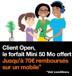 Client Open, le forfait Mini 50 Mo offert. Jusqu'à 70€ remboursés sur un mobile, voir conditions.